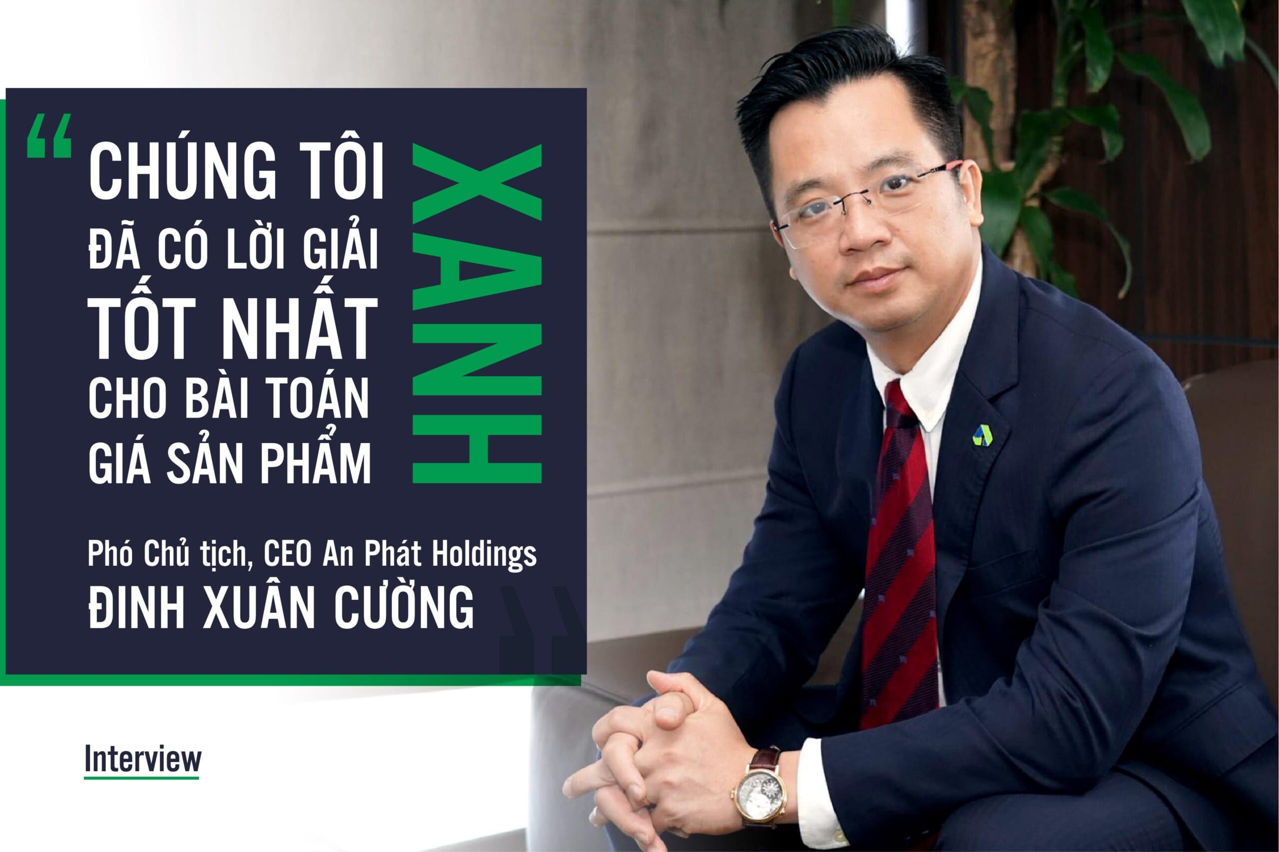 Phó Chủ tịch, CEO An Phát Holdings: Chúng tôi đã có lời giải tốt nhất cho bài toán giá sản phẩm xanh